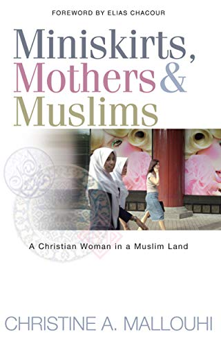 Miniskirts, Mothers & Muslims: A Christian Woman in a Muslim Land (English Edition)