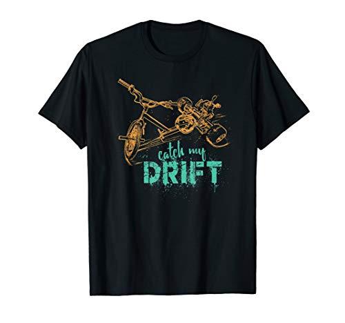 Drift Trike Catch My Drift Motorized Bikes Bikers Racing Art T-Shirt