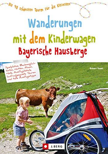 Wanderungen mit dem Kinderwagen Bayerische Hausberge: Ein Wanderführer mit den schönsten Familienwanderungen mit Kinderwagen –in den Bayerischen Hausbergen