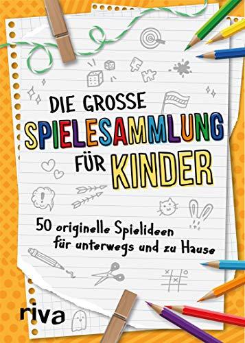 Die große Spielesammlung für Kinder: 50 originelle Spielideen für unterwegs und zu Hause
