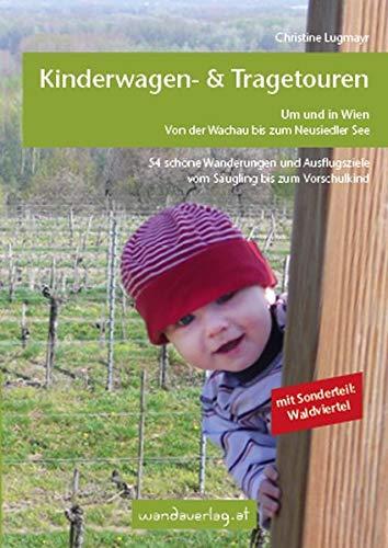 Kinderwagen - & Tragetouren um und in Wien von der Wachau bis zum Neusiedler See, Sonderteil Waldviertel: 54 schöne Wanderungen und Ausflugsziele vom ... bis zum Schulkind (Kinderwagen-Wanderungen)