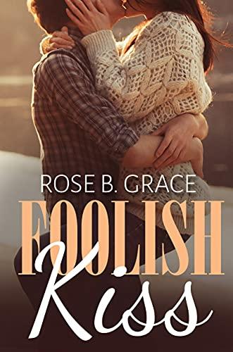 Foolish Kiss : Giving Into Temptation – A Sexy Ex Boyfriend Romance (Burning Embers Book 2) (English Edition)