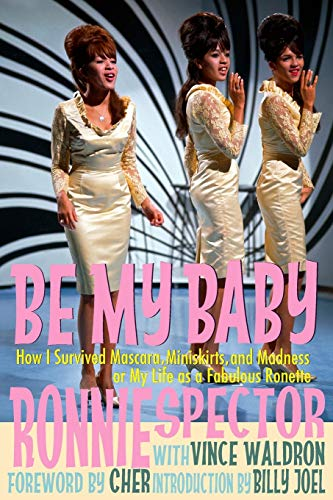 Be My Baby: How I Survived Mascara Miniskirts and Madness, or My Life as a Fabulous Ronette: How I Survived Mascara, Miniskirts, and Madness, or My ... Fabulous Ronette [Paperback with B&W Photos]